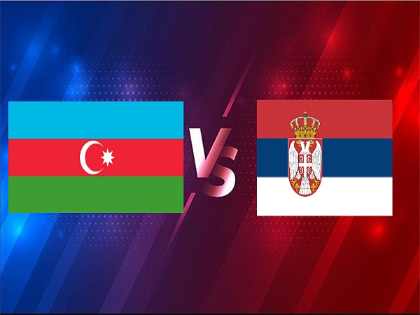 Nhận định Azerbaijan vs Serbia – 23h00 30/03, VL World Cup 2022